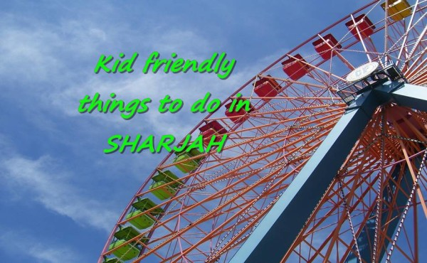 Kid friendly things to do in Sharjah